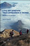 I piu bei sentieri tra Lombardia e Ticino  60 itinerari in montagna