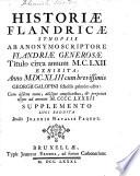 Historiæ Flandricæ synopsis, ab anonymo scriptore, titulo circa 1162, exhibita: anno 1643 cum scholiis G. Galopini edita: cum iisdem aliisque amplioribus, et perpetuo ad annum 1482 supplemento, luci reddita studio J. N. Paquot