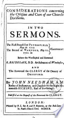 Considerations Concerning the Origine and Cure of Our Church-divisions. In Two Sermons. The First Preach'd at Petersfield, May 26. 1709, the Second at Wamford [sic], May 11. 1710. ... By John Needham, ...
