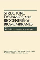 Structure Dynamics And Biogenesis Of Biomembranes book
