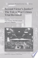 Beyond Victor s Justice  The Tokyo War Crimes Trial Revisited