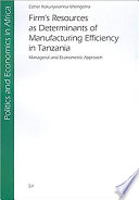 Firm s Resources as Determinants of Manufacturing Efficiency in Tanzania
