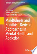 Mindfulness and Buddhist Derived Approaches in Mental Health and Addiction