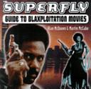 The Superfly Guide to Blaxploitation