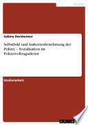 Selbstbild und Au  enwahrnehmung der Polizei     Sozialisation im Polizeivollzugsdienst