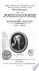 Karl Heinrich Heydenreichs Doctors und Professors der Philosophie in Leipzig Betrachtungen über die PHILOSOPHIE der NATÜRLICHEN RELIGION.