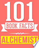 The Alchemist 101 Amazingly True Facts You Didn T Know book