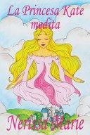 La Princesa Kate medita  libro para ni  os sobre meditaci  n de atenci  n plena para ni  os  cuentos infantiles  libros infantiles  libros para los ni  os  libros para ni  os  bebes  libros infantiles