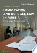 Immigration and refugee law in Russia : socio-legal perspectives document cover