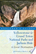 Explorer s Guide Yellowstone   Grand Teton National Parks and Jackson Hole  A Great Destination  Third Edition