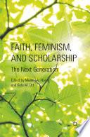 Faith Feminism And Scholarship book