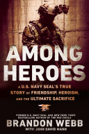Among Heroes  A U S  Navy Seal s True Story of Friendship  Heroism  and the Ultimate Sacrifice