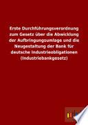 Erste Durchf  hrungsverordnung zum Gesetz   ber die Abwicklung der Aufbringungsumlage und die Neugestaltung der Bank f  r deutsche Industrieobligationen  Industriebankgesetz