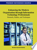 Enhancing The Modern Organization Through Information Technology Professionals: Research, Studies, And Techniques : technology professional and how they influence the modern...