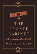The Brontë Cabinet : lives of the brontës through the things...