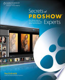 Secrets of ProShow Experts  The Official Guide to Creating Your Best Slide Shows with ProShow 5  1st ed