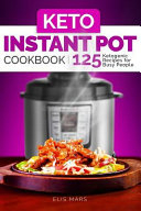 Keto Instant Pot Cookbook 125 Ketogenic Recipes For Busy People