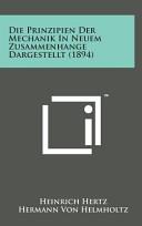 Die Prinzipien Der Mechanik in Neuem Zusammenhange Dargestellt (1894)