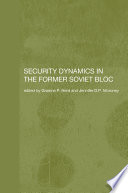 Security Dynamics in the Former Soviet Bloc