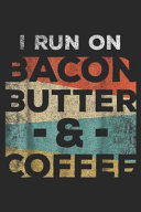 I Run On Bacon Butter Coffee