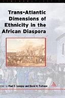 Trans Atlantic Dimensions of Ethnicity in the African Diaspora