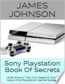 Sony Playstation Book of Secrets  Little Known Tips You Need to Know About the Playstation Game System