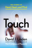 Touch : the science of hand, heart, and mind / David J. Linden.