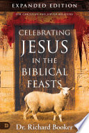 Celebrating Jesus in the Biblical Feasts Expanded Edition