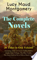 The Complete Novels of Lucy Maud Montgomery   20 Titles in One Volume  Including Anne of Green Gables Series  Emily Starr Trilogy  The Blue Castle  The Story Girl   Pat of Silver Bush Series