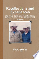 Recollections and Experiences of a Horse  Cattle  and Farm Machinery Dealer  Auctioneer  Car Salesman and Farmer