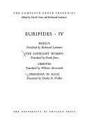 Euripides  Rhesus  translated by R  Lattimore  The suppliant women  translated by F  Jones  Orestes  translated by W  Arrowsmith  Iphigenia in Aulis  translated by C  R  Walker
