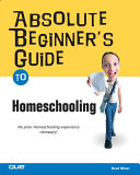 Absolute Beginner s Guide to Home Schooling
