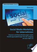 Social Media Marketing für Unternehmen: Chancen und Herausforderungen sowie Handlungsempfehlungen für den Umgang mit dem Web 2.0