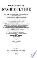 Cours complet d agriculture ou nouveau dictionnaire d agriculture th  orique et pratique