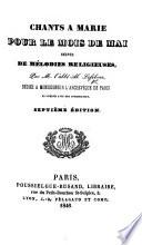 Chants à Marie pour le mois de mai, suivis de Mélodies religieuses ... Septième édition