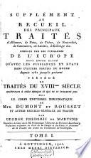 Supplément au Recueil des principaux traités d'alliance, de paix, de trève, de neutralité de commerce, de limites, d'échange etc. conclus par les puissances de l'Europe tant entre elles qu'avec les puissances et états dans d'autres parties du monde depuis 1761 jusqu'à présent