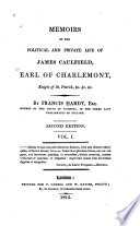 Memoirs Of The Political And Private Life Of James Caulfield, Earl Of Charlemont, Knight Of St. Patrick, &c. &c. &c : ...