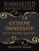 Extreme Ownership - Summarized for Busy People: How U S Navy Seals Lead and Win Book