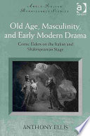 Old Age  Masculinity  and Early Modern Drama