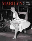 Marilyn: In The Flash : behind-the-scenes notes, and interviews chronicling the media's lifelong...