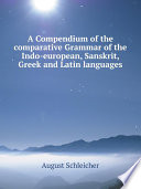 A Compendium of the comparative Grammar of the Indo european  Sanskrit  Greek and Latin languages