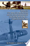Volume III: U.S. Navy, U.S. Marine Corps and U.S. Coast Guard Aircraft Lost During World War II - Listed by Aircraft Type 35 000 Aircraft To Enemy Action Training Incidents