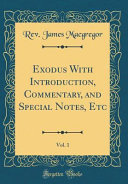 Exodus with Introduction  Commentary  and Special Notes  Etc  Vol  1  Classic Reprint