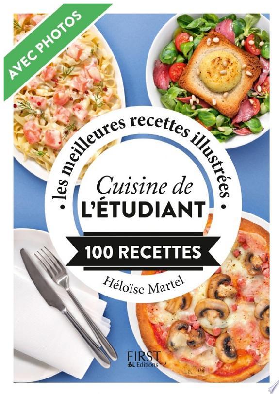 Cuisine de l'étudiant : 100 recettes : les meilleures recettes illustrées / Héloïse Martel.- Paris : First éditions , DL 2017