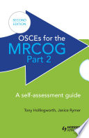 OSCEs for the MRCOG Part 2  A Self Assessment Guide  2nd Edition
