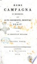 Roms campagna in beziehung auf alte geschichte, dichtung und kunst. Von Christian Müller. Erster [-zweiter] theil