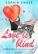 Love is blind. Unnahbar verfallen