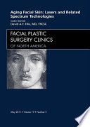 Aging Facial Skin: Use of Lasers and Related Technologies, An Issue of Facial Plastic Surgery Clinics - E-Book