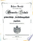 Jahresbericht über die Königlich Bayerische Gewerbschule nebst Vorkurs und Gewerblicher Fortbildungsschule zu Ingolstadt