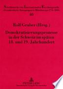 Demokratisierungsprozesse in der Schweiz im späten 18. und 19. Jahrhundert